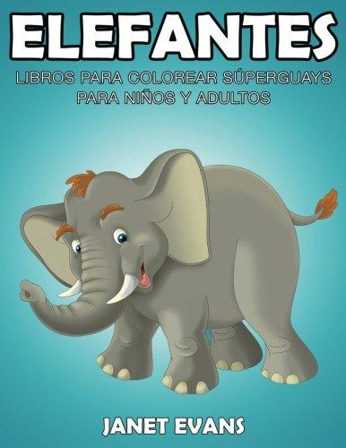 Elefantes: Libros Para Colorear Superguays Para Ninos y Adultos