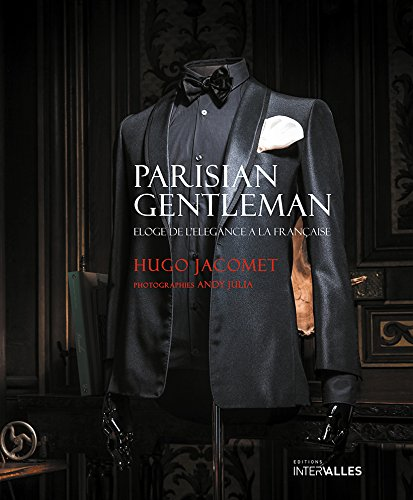 Parisian Gentleman : Eloge de l'élégance à la française par Hugo Jacomet, James Sherwood, G-Bruce Boyer