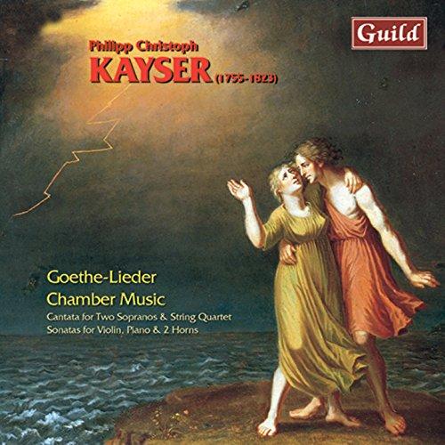 Kayser: Goethe-Lieder & Chamber Music