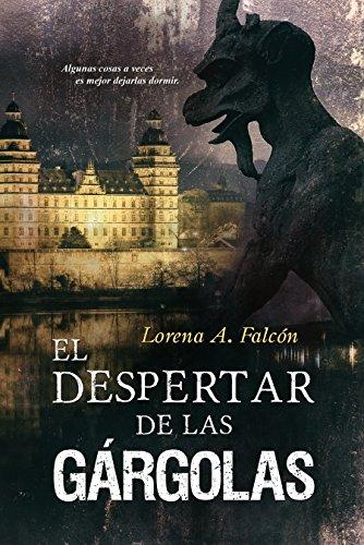 Descargar Libro El despertar de las gárgolas: Algunas cosas a veces es mejor dejarlas dormir. de Lorena A. Falcón