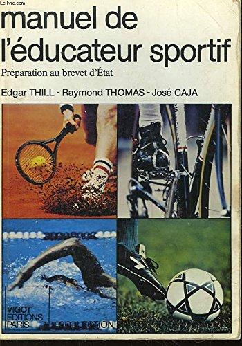 Manuel de l'éducateur sportif : Préparation au brevet d'État (Sport plus enseignement) par THOMAS RAYMOND et CAJA JOSE THILL EDGAR