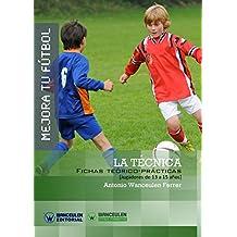 Mejora tu Fútbol. La Técnica: Fichas teórico-prácticas para jugadores de 13 a 15 años (Spanish Edition)