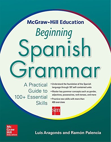 McGraw-Hill Education Beginning Spanish Grammar: A Practical Guide to 100+ Essential Skills by Luis Aragones (2014-11-13)