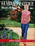 FEMINA PRATIQUE VOTRE ENFANT [No 68] du 01/06/1957 - VOTRE ENFANT - BEAUTE ET SANTE - L'ELEGANCE - LE CONFORT - LA MAISON - VOTRE VIE - PAPA ET BEBE - PAPA ET LA FAMILLE - LES VACANCES - LE CONFORT DE BEBE...