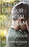 CHILD LABOUR : A SOCIAL PROBLEM: CHILD LABOUR