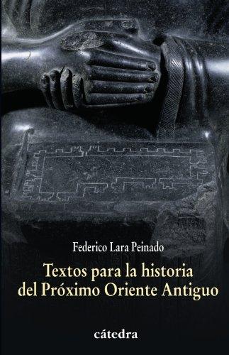 Textos para la historia del Próximo Oriente Antiguo (Historia. Serie Menor) por Federico Lara Peinado
