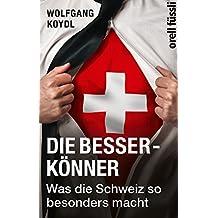 Die Besserkönner: Was die Schweiz so besonders macht (German Edition)