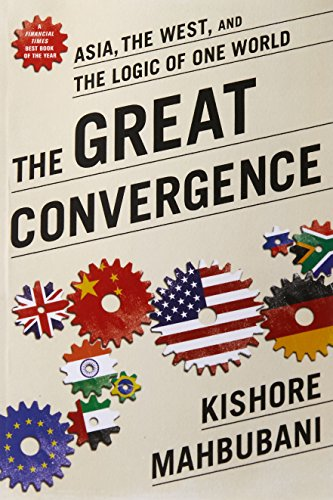The Great Convergence: Asia, the West, and the Logic of One World por Kishore Mahbubani