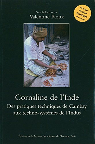 Cornaline de l'Inde: Des pratiques techniques de Cambay aux techno-systèmes de l'Indus (Archéologie expérimentale et ethnographie des techniques t. 5) (French Edition)