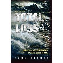 Total Loss: Dramatic First-Hand Accounts of Yacht Losses at Sea