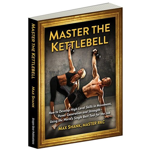 Preisvergleich Produktbild Master the Kettlebell - How to Develop High-Level Skills in Movement, Power Generation and Strength-Using the World's Single Best Tool for the Job