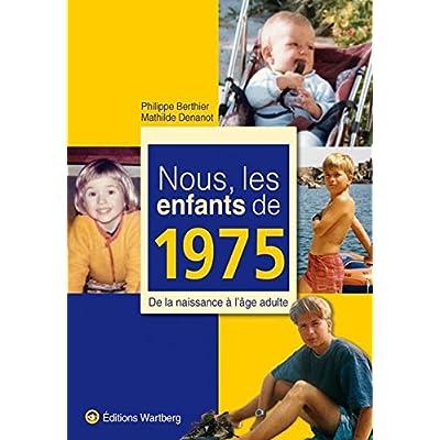Nous, les enfants de 1975 : De la naissance à l'âge adulte