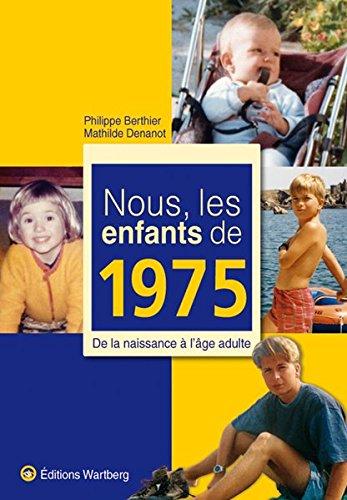 Nous, les enfants de 1975 : De la naissance à l'âge adulte par Berthier P.