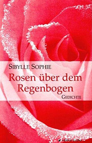 Rosen über dem Regenbogen. Gedichte (edition fischer)