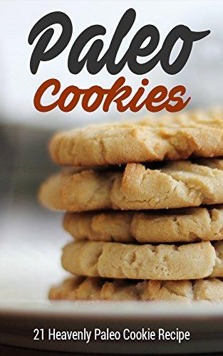 Paleo Cookies: 21 Heavenly Paleo Cookie Recipe (Paleo Cookbook, Paleo Diet, Paleo Baking, Paleo Recipes) (English Edition)