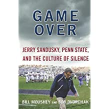 Game Over: Jerry Sandusky, Penn State, and the Culture of Silence by Bill Moushey (17-Apr-2012) Hardcover