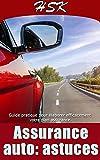 ASSURANCE AUTO: ASTUCES: Guide pratique pour élaborer efficacement votre plan assurance (À SAVOIR AVANT TOUTE ASSURANCE t. 1)