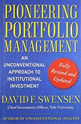 Pioneering Portfolio Management: An Unconventional Approach to Institutional Investment, Fully Revised and Updated by David F. Swensen (2009-01-06)