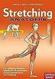 Stretching Anatomie: Der vollständig illustrierte Ratgeber für die anatomisch richtige Muskeldehnung und -kräftigung