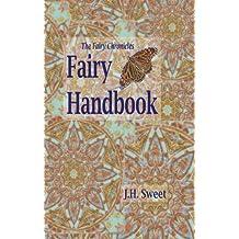 The Fairy Chronicles Fairy Handbook by J. H. Sweet (2014-03-21)