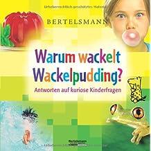Bertelsmann Warum wackelt Wackelpudding?: Antworten auf kuriose Kinderfragen