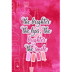 The Brighter The Lips, The Brighter The Smile!: Blank Lined Notebook Journal Diary Composition Notepad 120 Pages 6x9 Paperback ( Makeup ) Hot Pink