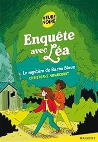 Enquête avec Léa - Le mystère de Barbe Bleue par Christophe Miraucourt