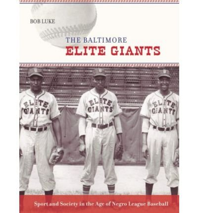 The Baltimore Elite Giants: Sport and Society in the Age of Negro League Baseball (Hardback) - Common