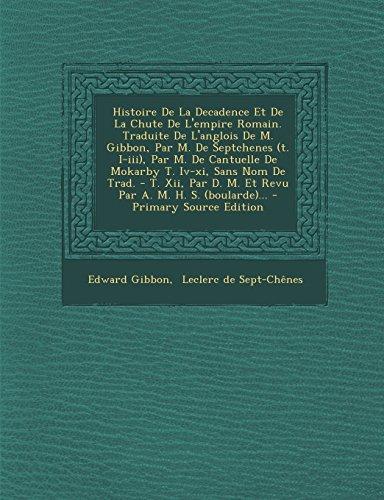 Histoire de La Decadence Et de La Chute de L'Empire Romain. Traduite de L'Anglois de M. Gibbon, Par M. de Septchenes (T. I-III), Par M. de Cantuelle ... D. M. Et Revu Par A. M. H. S. (Boularde)...