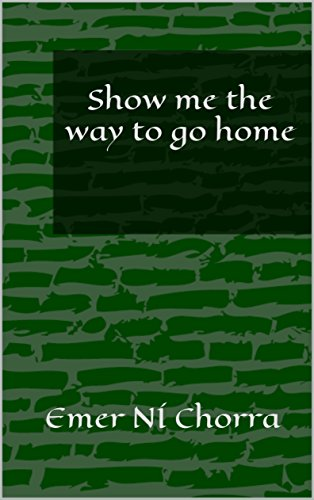 Show me the way to go home (English Edition)