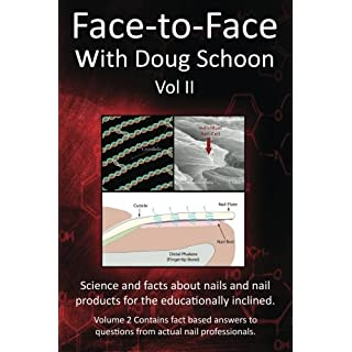 Face-To-Face with Doug Schoon Volume II: Science and Facts about Nails/nail Products for the Educationally Inclined