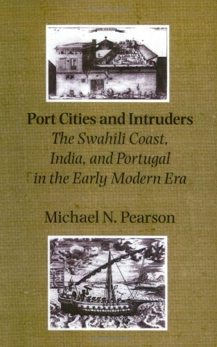 Port Cities and Intruders: The Swahili Coast, India, and Portugal in the Early Modern Era (The Johns Hopkins Symposia in Comparative History) by Prof Michael N. Pearson (2002-11-18)