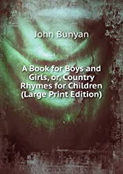 A Book for Boys and Girls, or, Country Rhymes for Children (Large Print Edition)