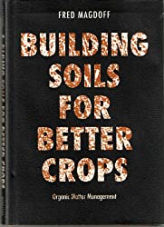 Building Soils for Better Crops: Organic Matter Management (Our Sustainable Future, Vol 2)