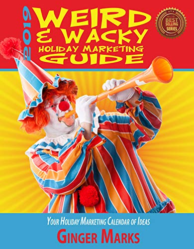 2019 Weird & Wacky Holiday Marketing Guide: Your business calendar of marketing ideas (English Edition)