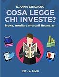 eBook Gratis da Scaricare Cosa legge chi investe News Media e Mercati Finanziari (PDF,EPUB,MOBI) Online Italiano