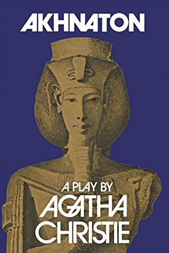 Akhnaton: A Play in Three Acts por Agatha Christie