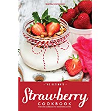 The Ultimate Strawberry Cookbook: The Best Cookbook for Strawberry Lovers (English Edition)