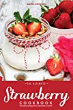 The Ultimate Strawberry Cookbook: The Best Cookbook for Strawberry Lovers
