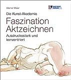 Die Kunst-Akademie - Faszination Aktzeichnen: Ausdrucksstark und konzentriert - Werner Maier