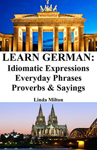Learn German: Idiomatic Expressions ‒ Everyday Phrases ‒ Proverbs & Sayings (German Idioms & Phrases Book 1) (English Edition)
