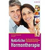 Natürliche Hormontherapie: Alles Wissenswerte über Hormone, die ihre Gesundheit nebenwirkungsfrei ins Gleichgewicht bringen k