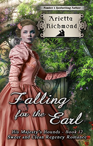 Falling for the Earl: Sweet and Clean Regency Romance (His Majesty's Hounds Book 12)