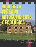 GUIA DE LA VIVIENDA AUTOSUFICIENTE Y ECOLÓGICA (AUTOSUFICIENCIA ECOLÓGICA)