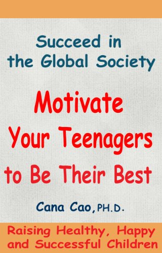 Motivate Your Teenagers To Be Their Best (Raising Healthy, Happy and Successful Children Book 3)