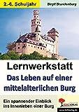 Lernwerkstatt Das Leben auf einer mittelalterlichen Burg: Ein interessanter Einblick ins Innenleben einer Burg