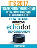 #4: It's 2017..Transform Your Home into a Smart Home with the Amazon Echo Dot!: How to use the amazon echo dot 2nd generation ( streaming device, amazon echo dot 2nd generation)