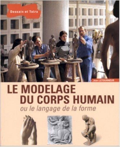 Le modelage du corps humain ou le langage de la forme de Jean Letourneur,Etienne Féau (Préface) ( 24 mars 2005 )
