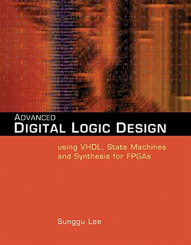 Advanced Digital Logic Design Using Vhdl, State Machines, and Synthesis for Fpga's: State Machine Design Using VHDL, Verilog, and Synthesis for FPGAS por Sunggu Lee