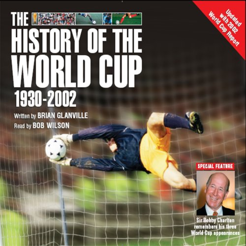 The History of the World Cup, 1930-2002: With the World Cup Memories of Sir Bobby Charlton
